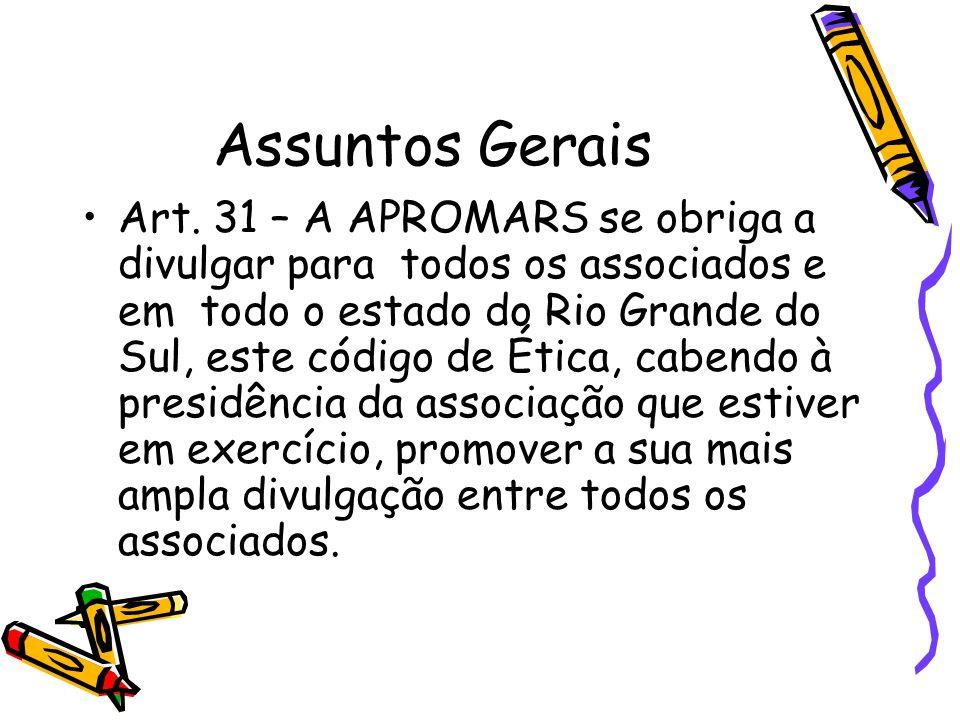 Assuntos Gerais •Art. 31 – A APROMARS se obriga a divulgar para todos os associados e em todo o estado do Rio Grande do Sul, este código de Ética, cab