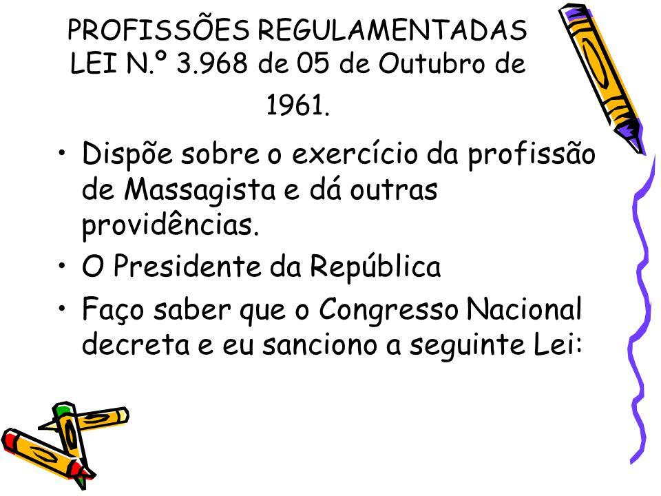 PROFISSÕES REGULAMENTADAS LEI N.º 3.968 de 05 de Outubro de 1961. •Dispõe sobre o exercício da profissão de Massagista e dá outras providências. •O Pr