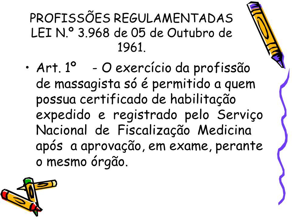 PROFISSÕES REGULAMENTADAS LEI N.º 3.968 de 05 de Outubro de 1961. •Art. 1º - O exercício da profissão de massagista só é permitido a quem possua certi