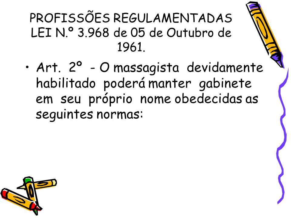 PROFISSÕES REGULAMENTADAS LEI N.º 3.968 de 05 de Outubro de 1961. •Art. 2º - O massagista devidamente habilitado poderá manter gabinete em seu próprio