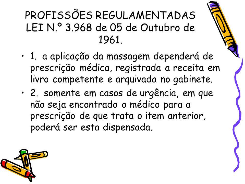 PROFISSÕES REGULAMENTADAS LEI N.º 3.968 de 05 de Outubro de 1961. •1. a aplicação da massagem dependerá de prescrição médica, registrada a receita em