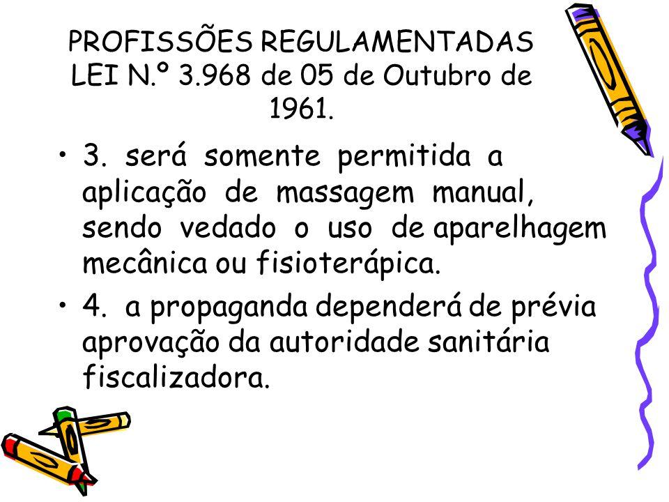 PROFISSÕES REGULAMENTADAS LEI N.º 3.968 de 05 de Outubro de 1961. •3. será somente permitida a aplicação de massagem manual, sendo vedado o uso de apa
