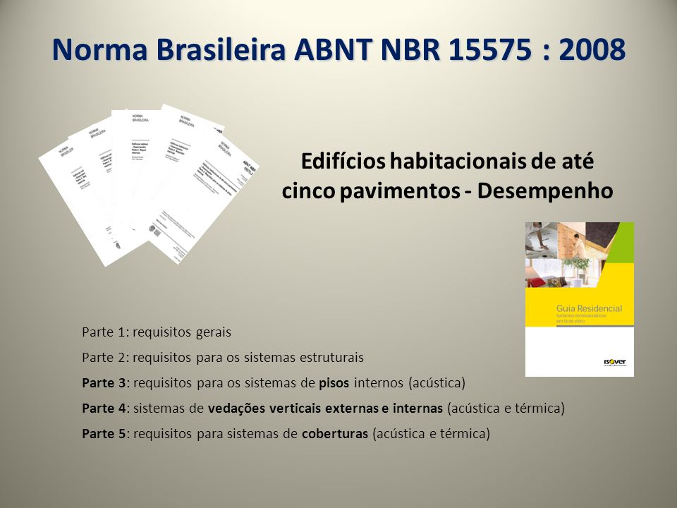 Norma Brasileira ABNT NBR 15575 : 2008 Edifícios habitacionais de até cinco pavimentos - Desempenho Parte 1: requisitos gerais Parte 2: requisitos par
