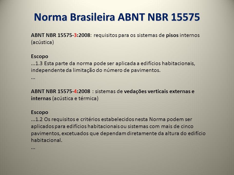 Norma Brasileira ABNT NBR 15575 ABNT NBR 15575-3:2008: requisitos para os sistemas de pisos internos (acústica) Escopo...1.3 Esta parte da norma pode ser aplicada a edifícios habitacionais, independente da limitação do número de pavimentos....