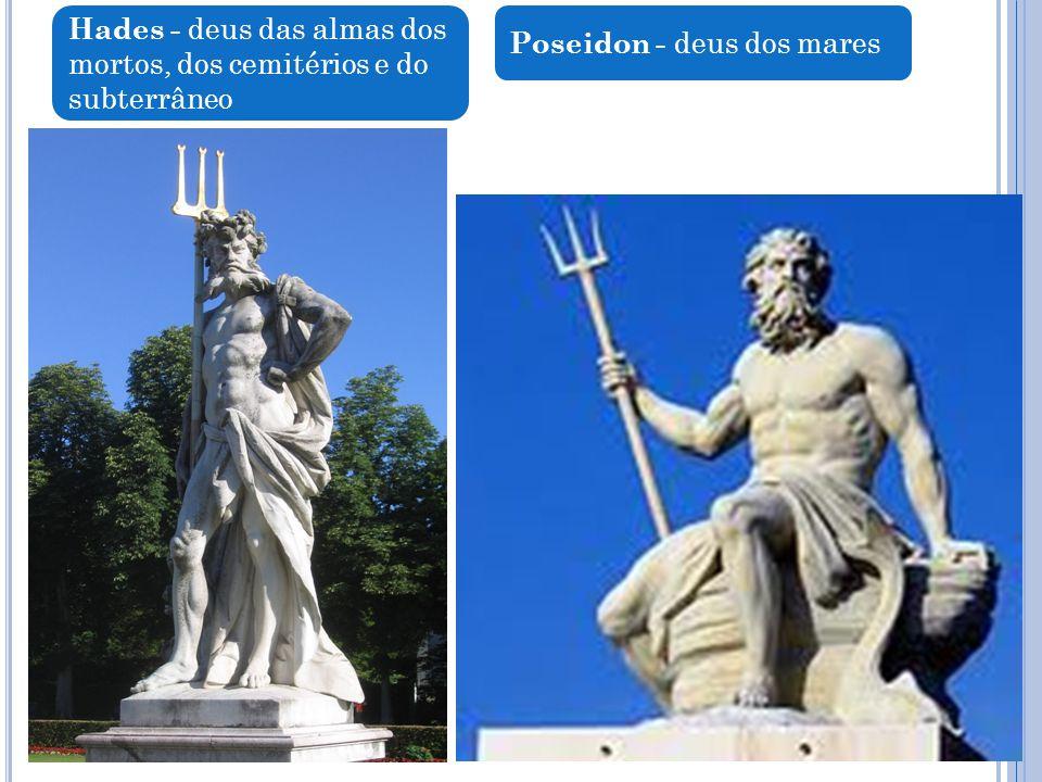 Hades - deus das almas dos mortos, dos cemitérios e do subterrâneo Poseidon - deus dos mares