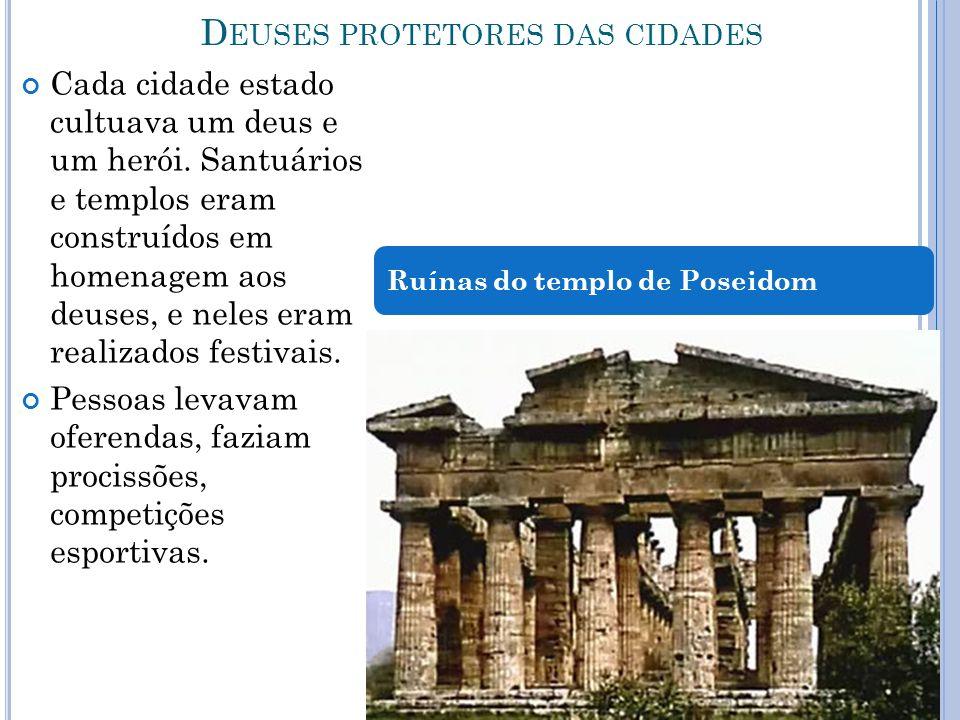 D EUSES PROTETORES DAS CIDADES Cada cidade estado cultuava um deus e um herói. Santuários e templos eram construídos em homenagem aos deuses, e neles