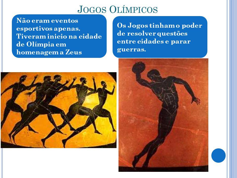 J OGOS O LÍMPICOS Não eram eventos esportivos apenas. Tiveram inicio na cidade de Olímpia em homenagem a Zeus Os Jogos tinham o poder de resolver ques