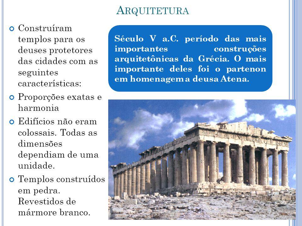 A RQUITETURA Construíram templos para os deuses protetores das cidades com as seguintes características: Proporções exatas e harmonia Edifícios não er