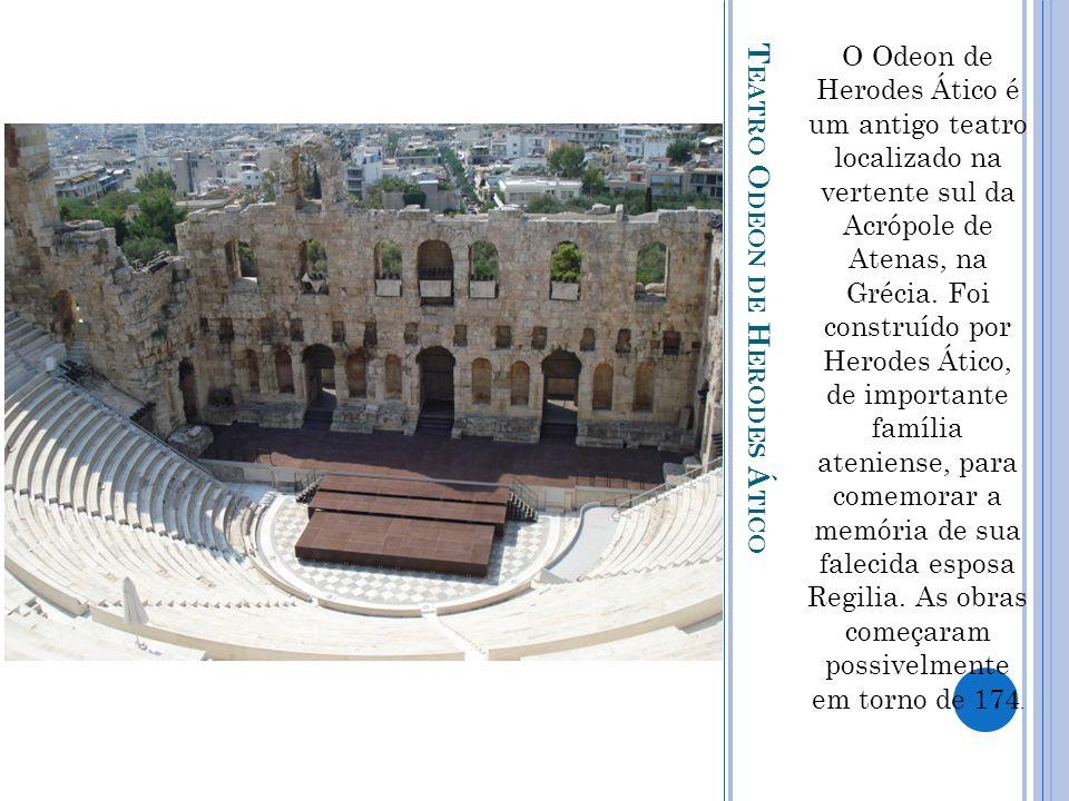 T EATRO O DEON DE H ERODES Á TICO O Odeon de Herodes Ático é um antigo teatro localizado na vertente sul da Acrópole de Atenas, na Grécia. Foi constru