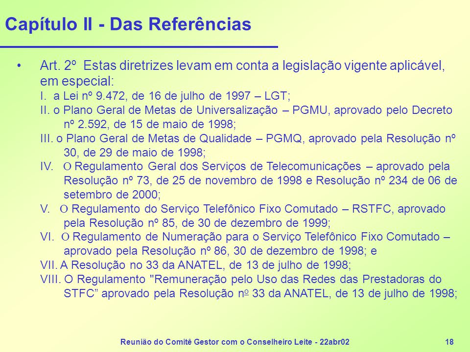 Reunião do Comitê Gestor com o Conselheiro Leite - 22abr0218 Capítulo II - Das Referências •Art. 2º Estas diretrizes levam em conta a legislação vigen