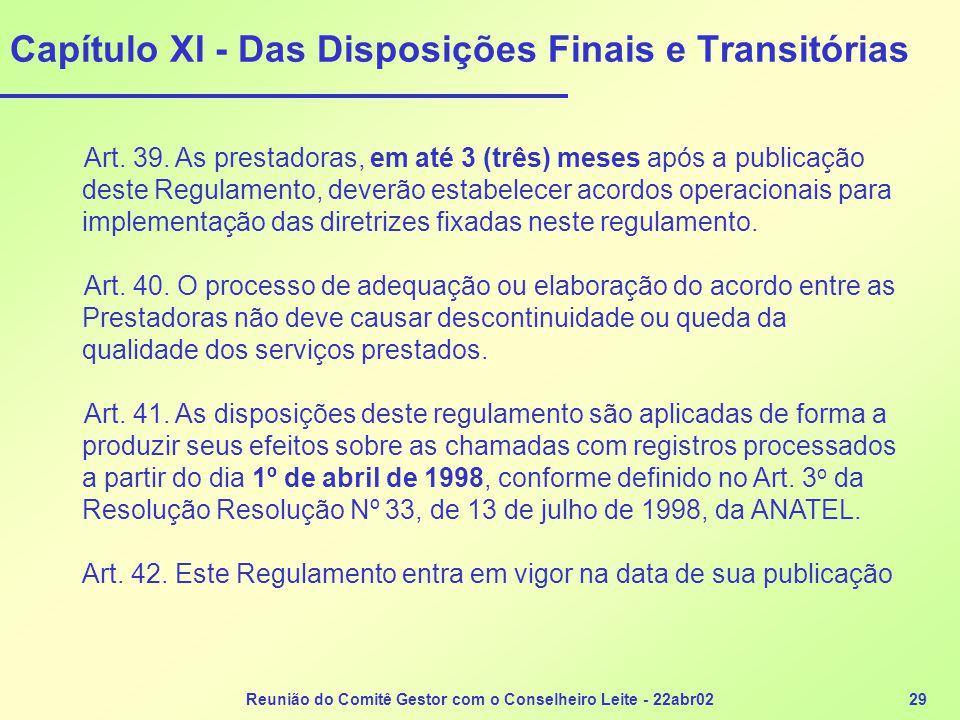 Reunião do Comitê Gestor com o Conselheiro Leite - 22abr0229 Capítulo XI - Das Disposições Finais e Transitórias Art. 39. As prestadoras, em até 3 (tr