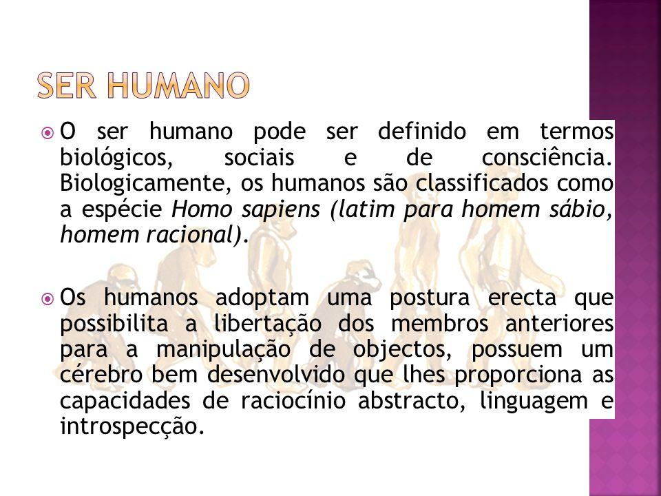  O ser humano pode ser definido em termos biológicos, sociais e de consciência.