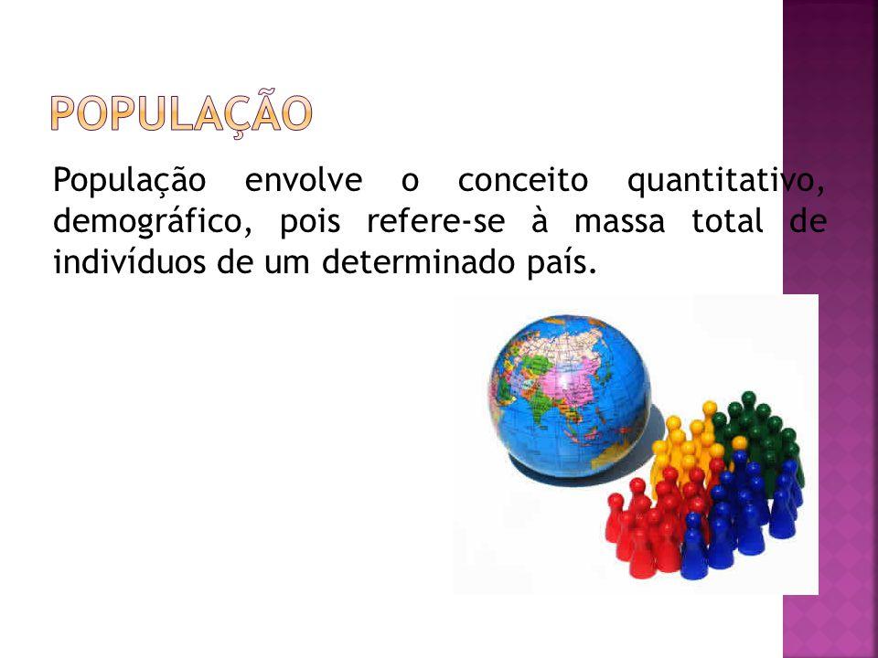 População envolve o conceito quantitativo, demográfico, pois refere-se à massa total de indivíduos de um determinado país.