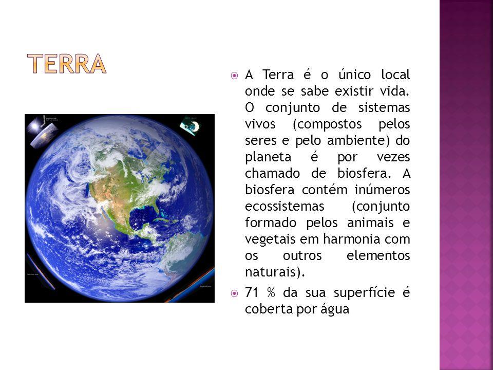  A Terra é o único local onde se sabe existir vida.