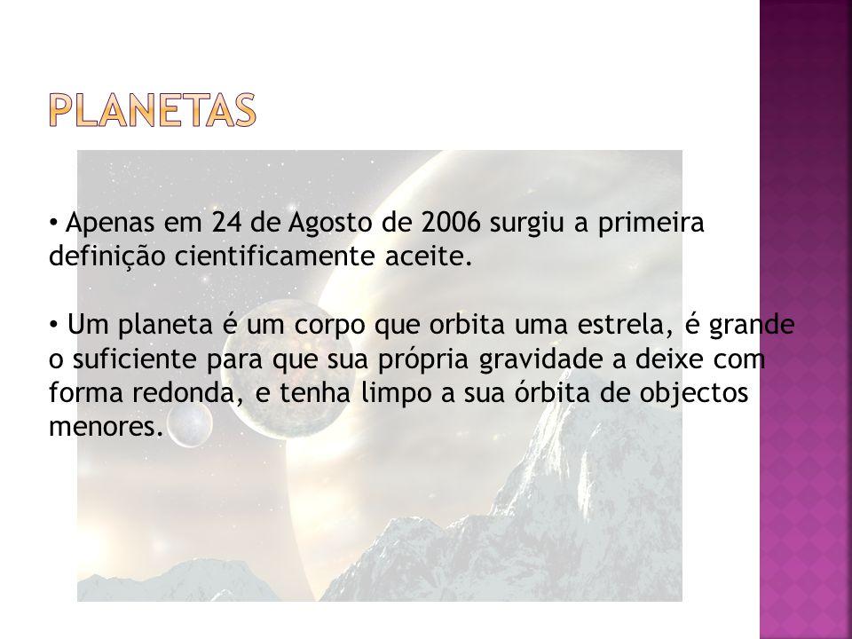 • Apenas em 24 de Agosto de 2006 surgiu a primeira definição cientificamente aceite.