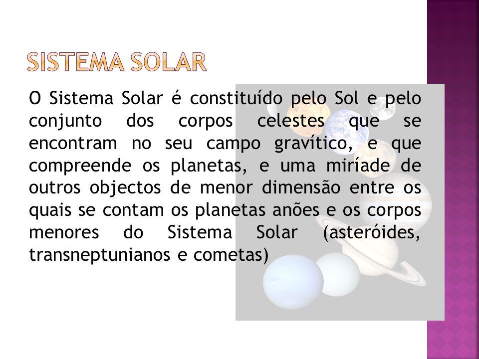 O Sistema Solar é constituído pelo Sol e pelo conjunto dos corpos celestes que se encontram no seu campo gravítico, e que compreende os planetas, e uma miríade de outros objectos de menor dimensão entre os quais se contam os planetas anões e os corpos menores do Sistema Solar (asteróides, transneptunianos e cometas)
