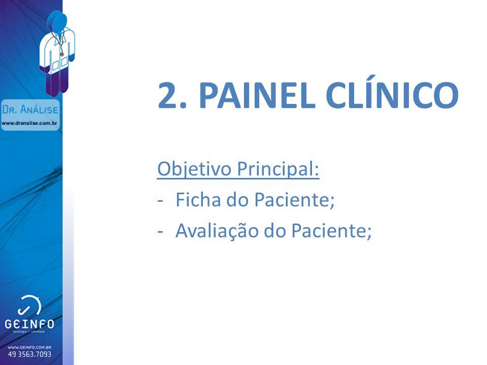 2. PAINEL CLÍNICO Objetivo Principal: -Ficha do Paciente; -Avaliação do Paciente;