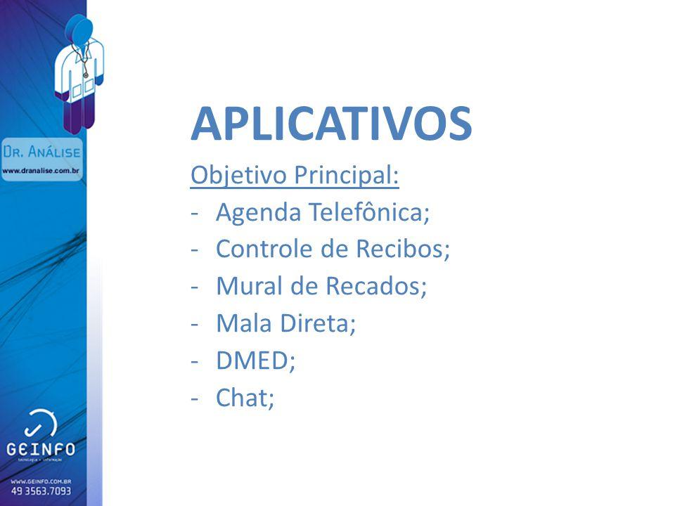 APLICATIVOS Objetivo Principal: -Agenda Telefônica; -Controle de Recibos; -Mural de Recados; -Mala Direta; -DMED; -Chat;