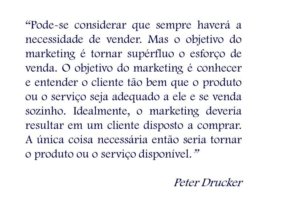 """""""Pode-se considerar que sempre haverá a necessidade de vender. Mas o objetivo do marketing é tornar supérfluo o esforço de venda. O objetivo do market"""