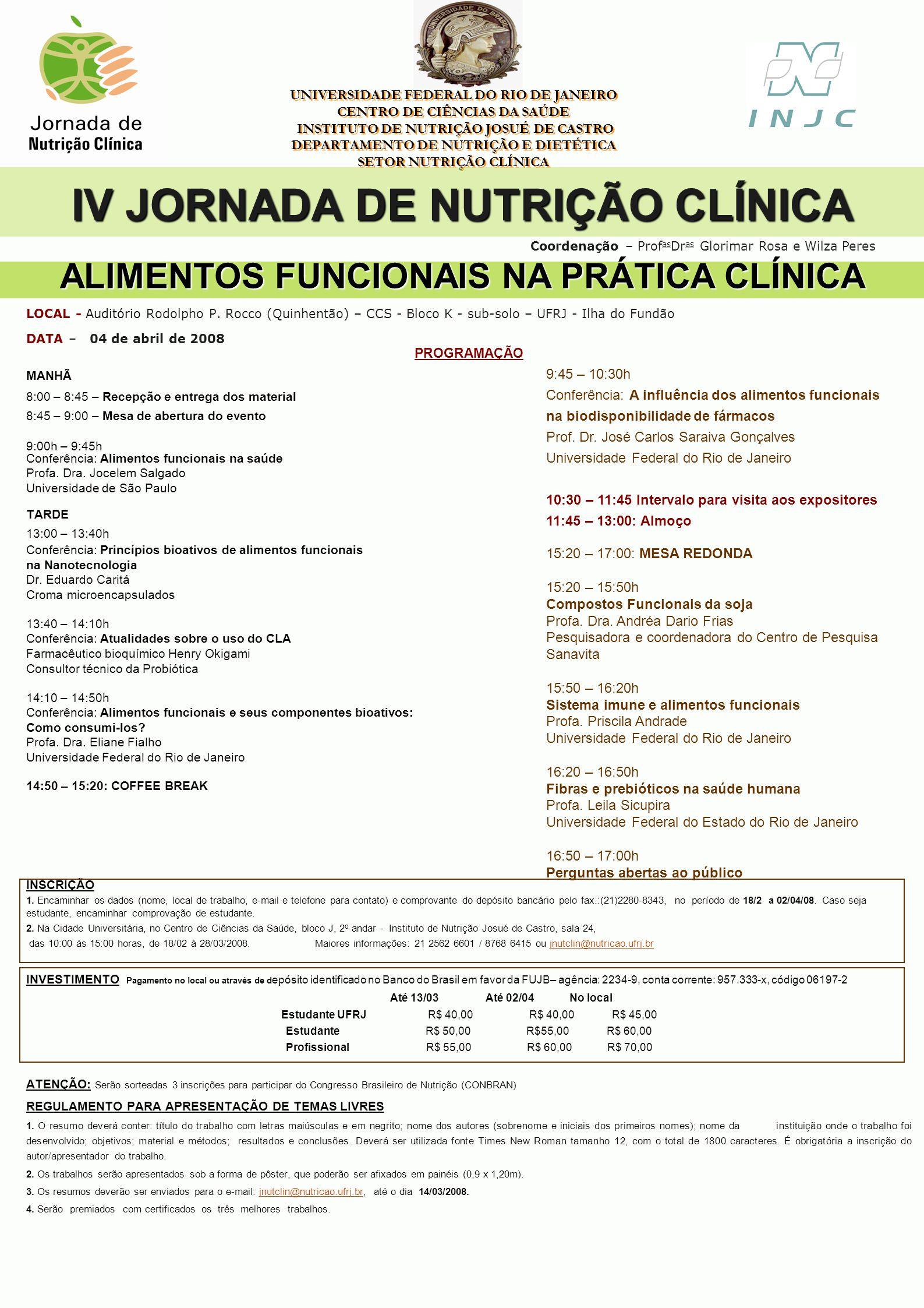 UNIVERSIDADE FEDERAL DO RIO DE JANEIRO CENTRO DE CIÊNCIAS DA SAÚDE INSTITUTO DE NUTRIÇÃO JOSUÉ DE CASTRO DEPARTAMENTO DE NUTRIÇÃO E DIETÉTICA SETOR NUTRIÇÃO CLÍNICA LOCAL - Auditório Rodolpho P.