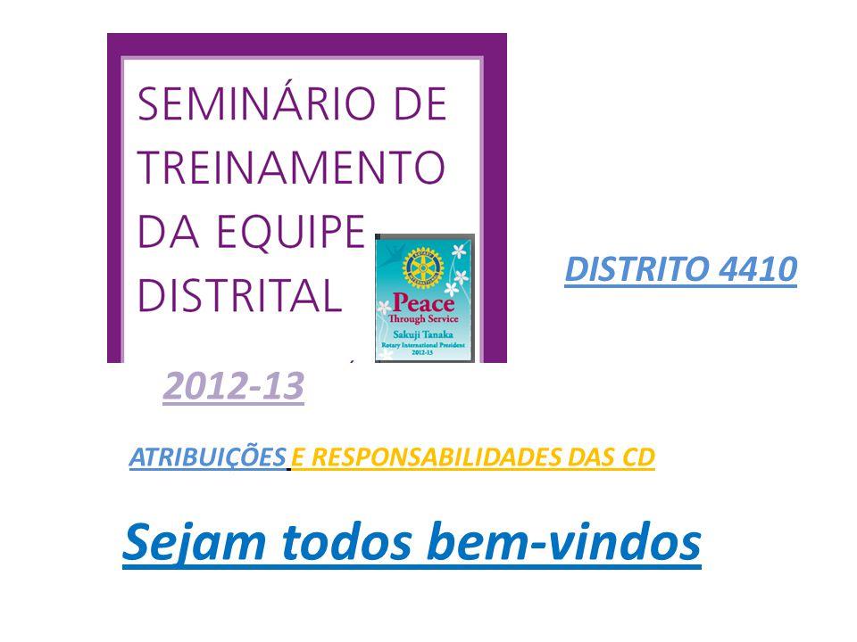 DISTRITO 4410 ATRIBUIÇÕES E RESPONSABILIDADES DAS CD 2012-13 Sejam todos bem-vindos
