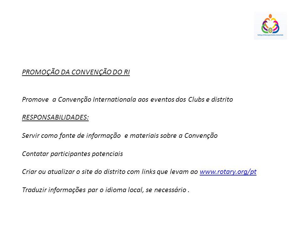 PROMOÇÃO DA CONVENÇÃO DO RI Promove a Convenção Internationala aos eventos dos Clubs e distrito RESPONSABILIDADES: Servir como fonte de informação e m