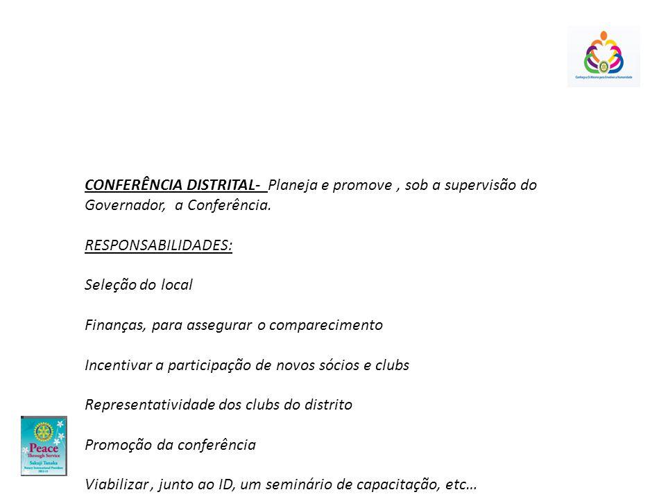 CONFERÊNCIA DISTRITAL- Planeja e promove, sob a supervisão do Governador, a Conferência.