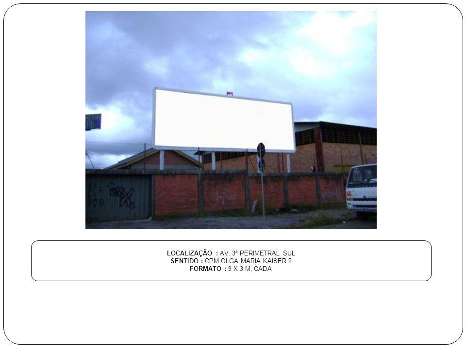 LOCALIZAÇÃO : AV. 3ª PERIMETRAL SUL SENTIDO : CPM OLGA MARIA KAISER 2 FORMATO : 9 X 3 M, CADA