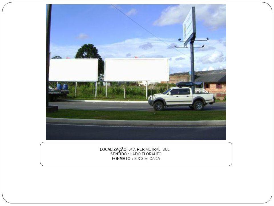 LOCALIZAÇÃO :AV. PERIMETRAL SUL SENTIDO : LADO FLORAUTO FORMATO : 9 X 3 M, CADA