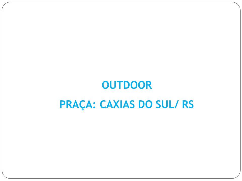 OUTDOOR PRAÇA: CAXIAS DO SUL/ RS