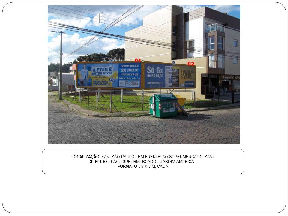 LOCALIZAÇÃO : AV. SÃO PAULO - EM FRENTE AO SUPERMERCADO SAVI SENTIDO : FACE SUPERMERCADO - JARDIM AMERICA FORMATO : 9 X 3 M, CADA