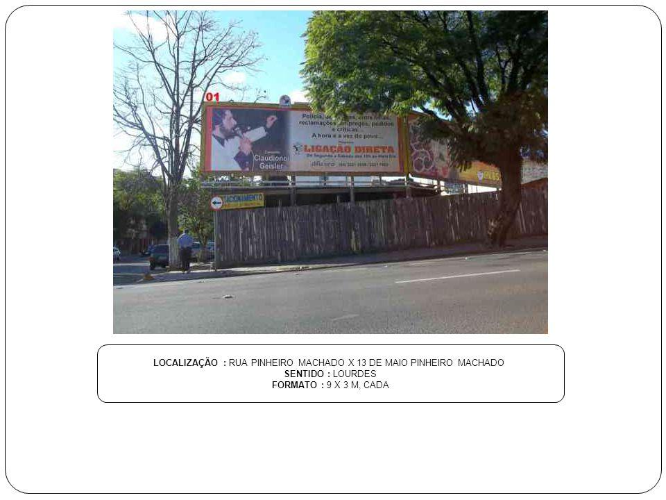 LOCALIZAÇÃO : RUA PINHEIRO MACHADO X 13 DE MAIO PINHEIRO MACHADO SENTIDO : LOURDES FORMATO : 9 X 3 M, CADA