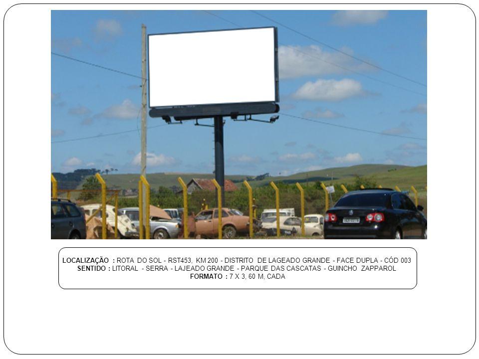 LOCALIZAÇÃO : ROTA DO SOL - RST453, KM 200 - DISTRITO DE LAGEADO GRANDE - FACE DUPLA - CÓD 003 SENTIDO : LITORAL - SERRA - LAJEADO GRANDE - PARQUE DAS
