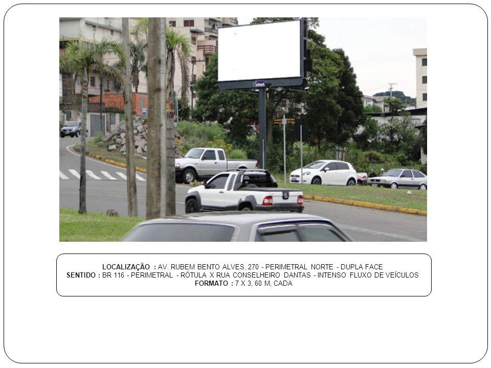 LOCALIZAÇÃO : AV. RUBEM BENTO ALVES, 270 - PERIMETRAL NORTE - DUPLA FACE SENTIDO : BR 116 - PERIMETRAL - RÓTULA X RUA CONSELHEIRO DANTAS - INTENSO FLU