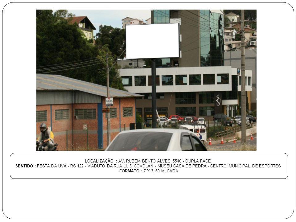 LOCALIZAÇÃO : AV. RUBEM BENTO ALVES, 5540 - DUPLA FACE SENTIDO : FESTA DA UVA - RS 122 - VIADUTO DA RUA LUIS COVOLAN - MUSEU CASA DE PEDRA - CENTRO MU