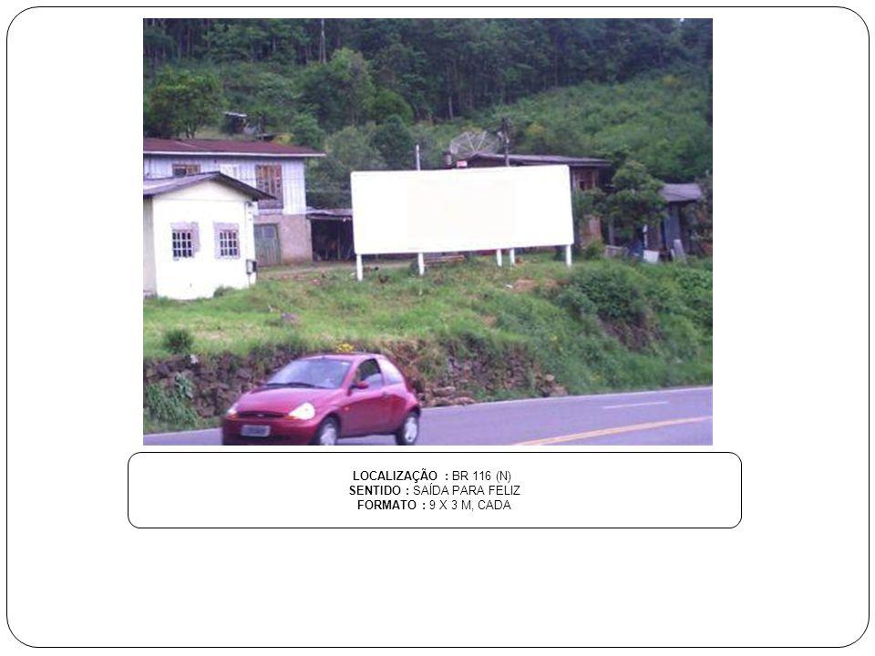 LOCALIZAÇÃO : BR 116 (N), KM 139 SENTIDO : CHEGADA DE CAXIAS - FACE VACARIA FORMATO : 9 X 3 M, CADA