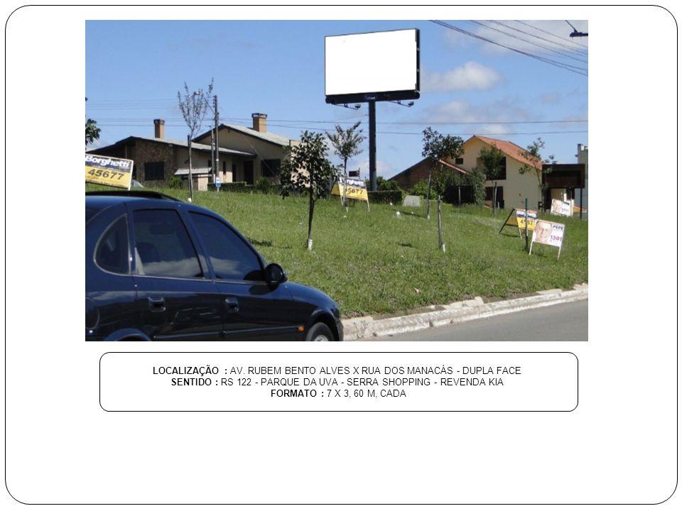 LOCALIZAÇÃO : AV. RUBEM BENTO ALVES X RUA DOS MANACÁS - DUPLA FACE SENTIDO : RS 122 - PARQUE DA UVA - SERRA SHOPPING - REVENDA KIA FORMATO : 7 X 3, 60