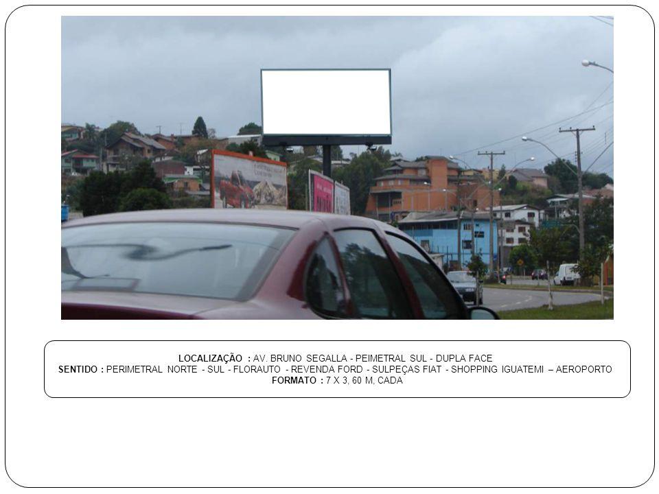 LOCALIZAÇÃO : AV. BRUNO SEGALLA - PEIMETRAL SUL - DUPLA FACE SENTIDO : PERIMETRAL NORTE - SUL - FLORAUTO - REVENDA FORD - SULPEÇAS FIAT - SHOPPING IGU