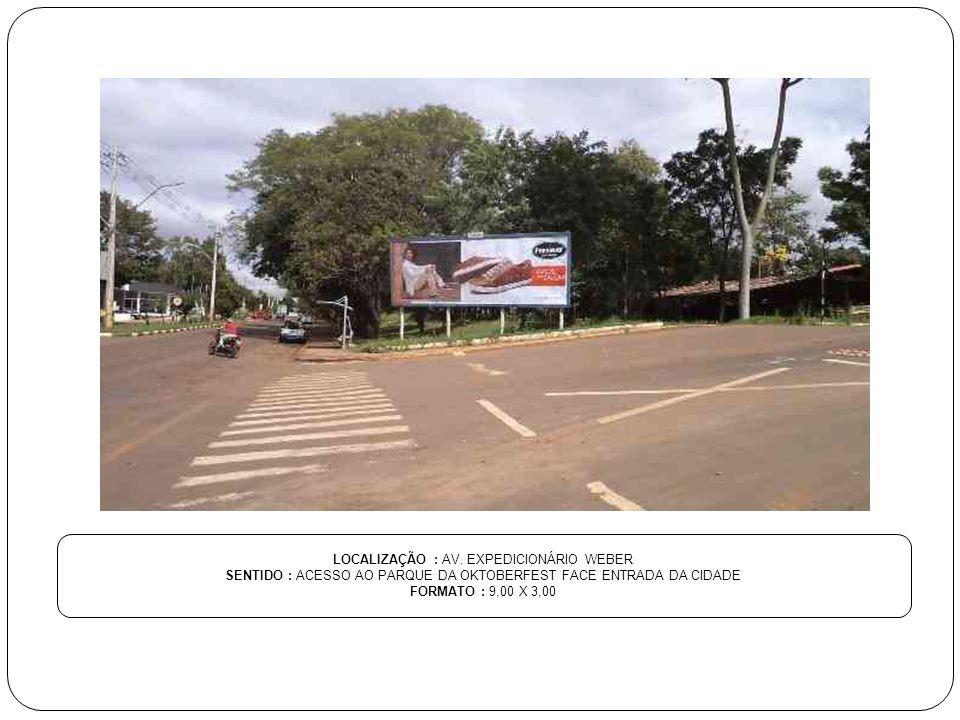 LOCALIZAÇÃO : AV. EXPEDICIONÁRIO WEBER SENTIDO : ACESSO AO PARQUE DA OKTOBERFEST FACE ENTRADA DA CIDADE FORMATO : 9,00 X 3,00