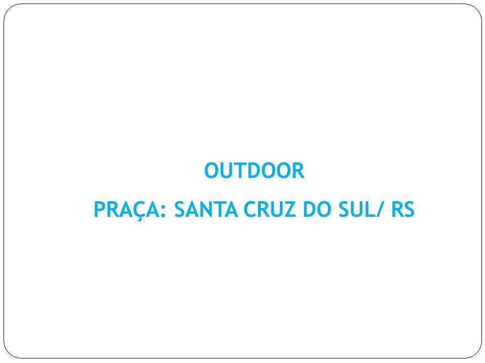 OUTDOOR PRAÇA: SANTA CRUZ DO SUL/ RS