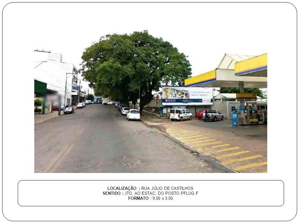 LOCALIZAÇÃO : RUA JÚLIO DE CASTILHOS SENTIDO : JTO.