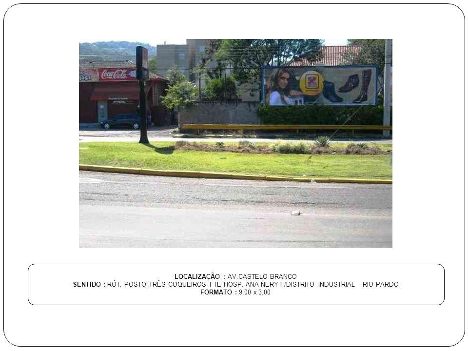 LOCALIZAÇÃO : AV.CASTELO BRANCO SENTIDO : RÓT. POSTO TRÊS COQUEIROS FTE HOSP. ANA NERY F/DISTRITO INDUSTRIAL - RIO PARDO FORMATO : 9,00 x 3,00