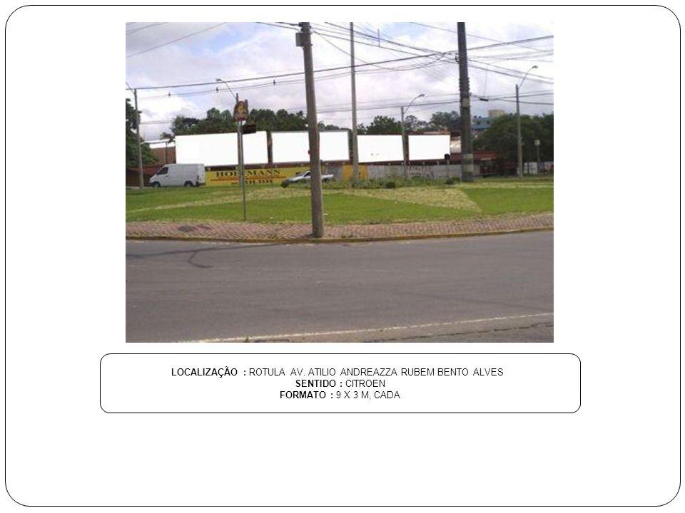 LOCALIZAÇÃO : ROTULA AV. ATILIO ANDREAZZA RUBEM BENTO ALVES SENTIDO : CITROEN FORMATO : 9 X 3 M, CADA