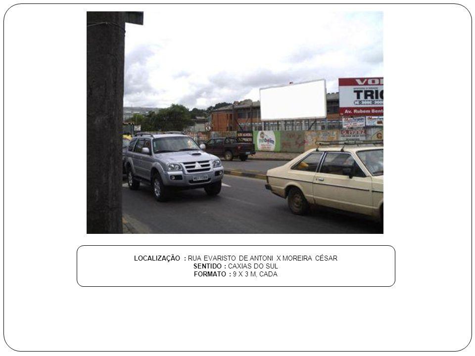 LOCALIZAÇÃO : RUA MOREIRA CESAR SENTIDO : ROTULA RUBENS BENTO ALVES FORMATO : 9 X 3 M, CADA