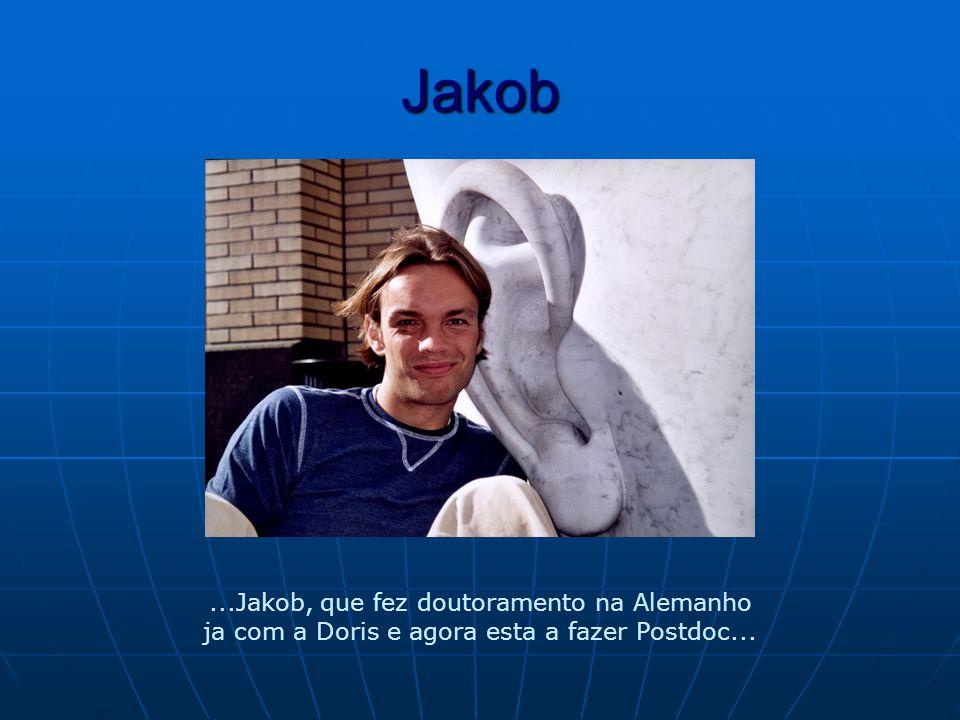 Jakob...Jakob, que fez doutoramento na Alemanho ja com a Doris e agora esta a fazer Postdoc...