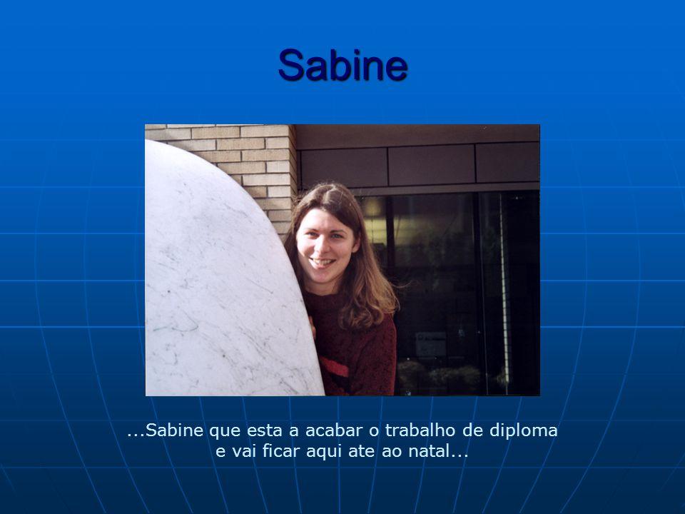 Sabine...Sabine que esta a acabar o trabalho de diploma e vai ficar aqui ate ao natal...