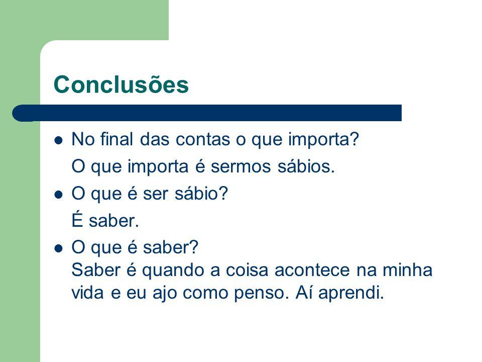 Conclusões  No final das contas o que importa.O que importa é sermos sábios.