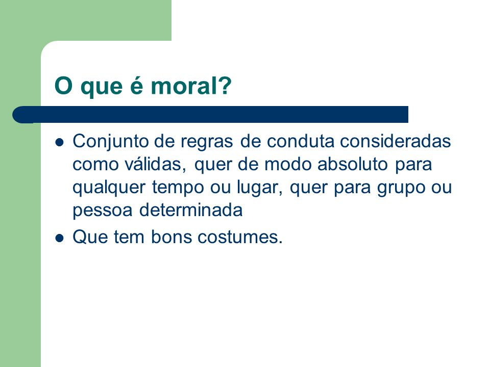 O que é moral.