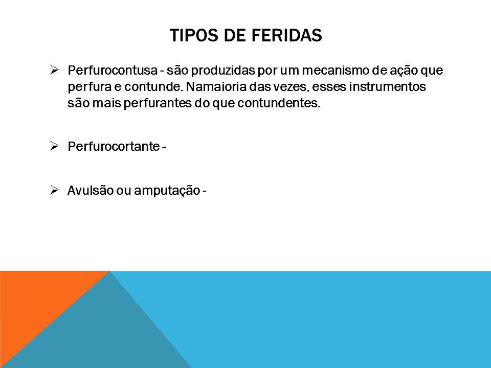 TIPOS DE FERIDAS  Perfurocontusa - são produzidas por um mecanismo de ação que perfura e contunde. Namaioria das vezes, esses instrumentos são mais p