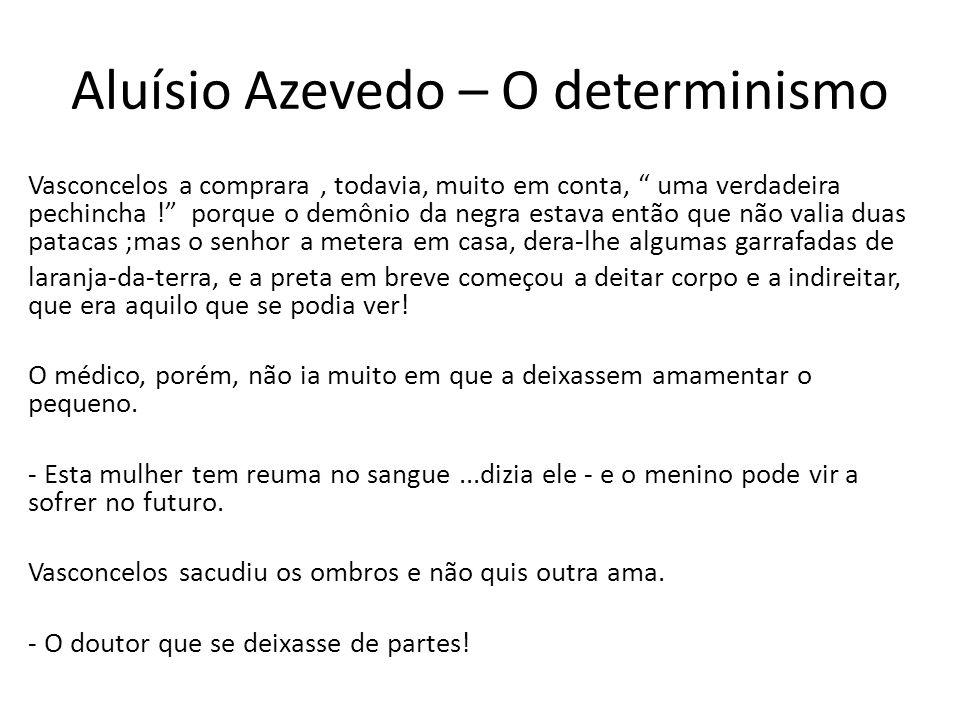 """Aluísio Azevedo – O determinismo Vasconcelos a comprara, todavia, muito em conta, """" uma verdadeira pechincha !"""" porque o demônio da negra estava então"""